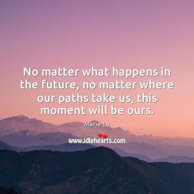 No matter what happens in the future, no matter where our paths Image