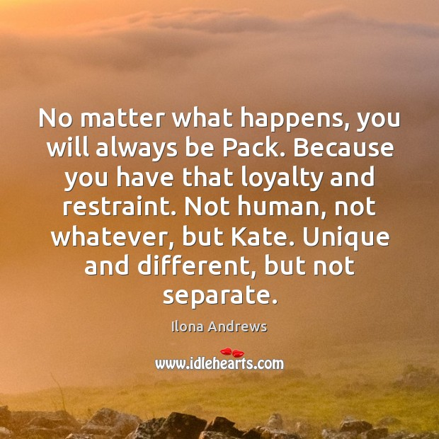 Image, No matter what happens, you will always be Pack. Because you have