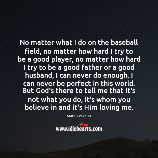 Image, No matter what I do on the baseball field, no matter how