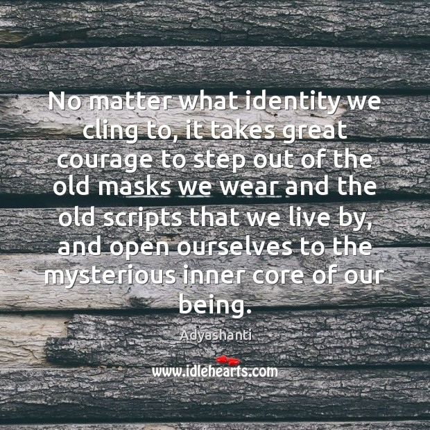 No matter what identity we cling to, it takes great courage to Image