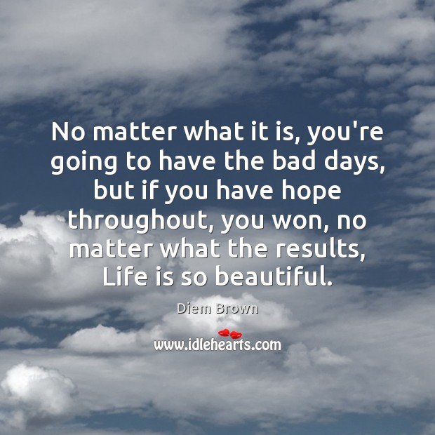 No matter what it is, you're going to have the bad days, Image