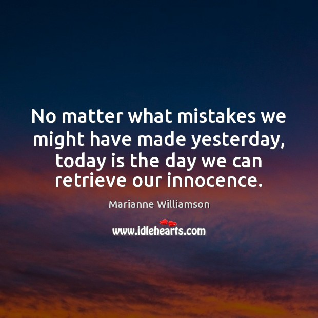 Image, No matter what mistakes we might have made yesterday, today is the