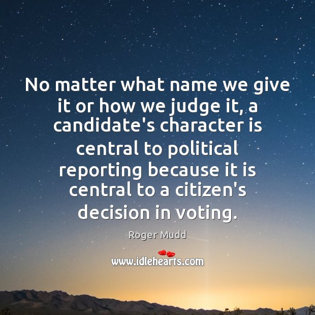 No matter what name we give it or how we judge it, Vote Quotes Image