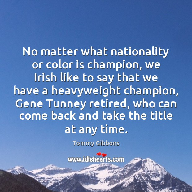 No matter what nationality or color is champion, we Irish like to Image