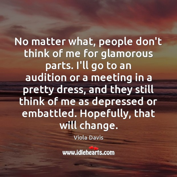 No matter what, people don't think of me for glamorous parts. I'll Viola Davis Picture Quote