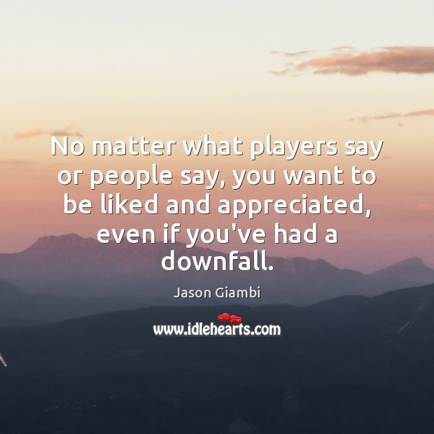 No matter what players say or people say, you want to be Image