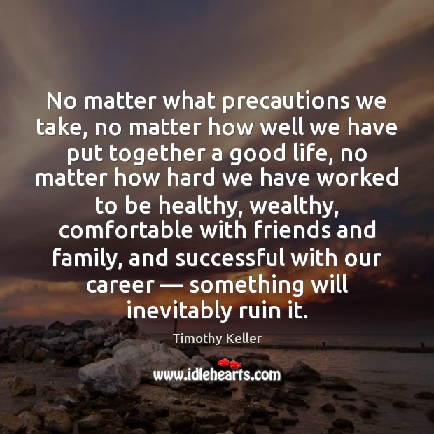 No matter what precautions we take, no matter how well we have Timothy Keller Picture Quote