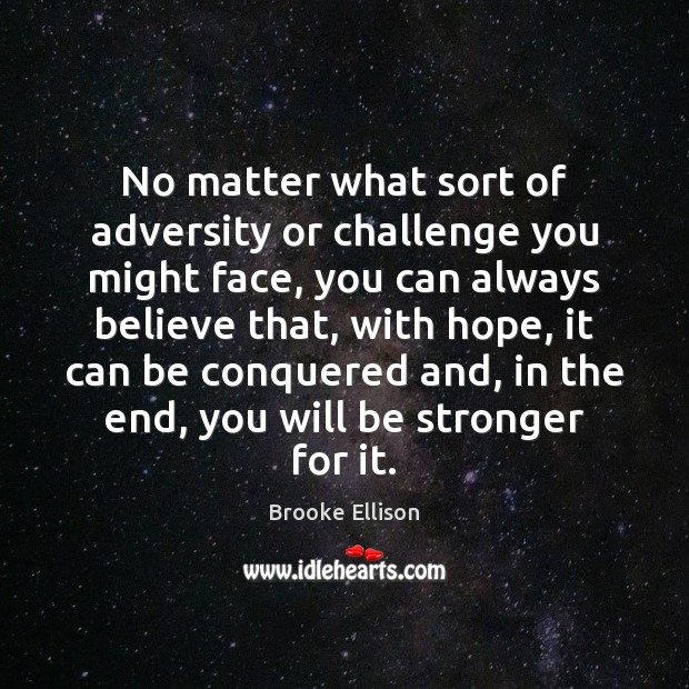 Image, No matter what sort of adversity or challenge you might face, you