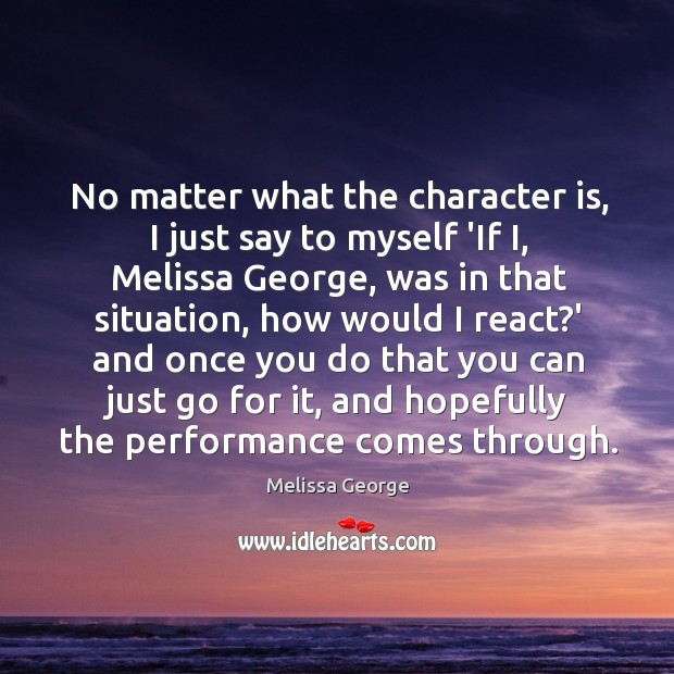 No matter what the character is, I just say to myself 'If Image