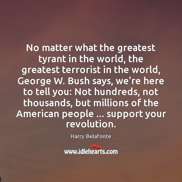 Image, No matter what the greatest tyrant in the world, the greatest terrorist