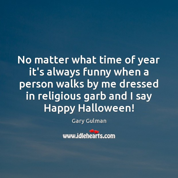 No matter what time of year it's always funny when a person Halloween Quotes Image