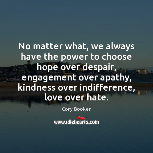 No matter what, we always have the power to choose hope over Engagement Quotes Image