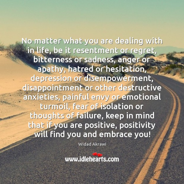 No matter what you are dealing with in life, be it resentment Widad Akrawi Picture Quote