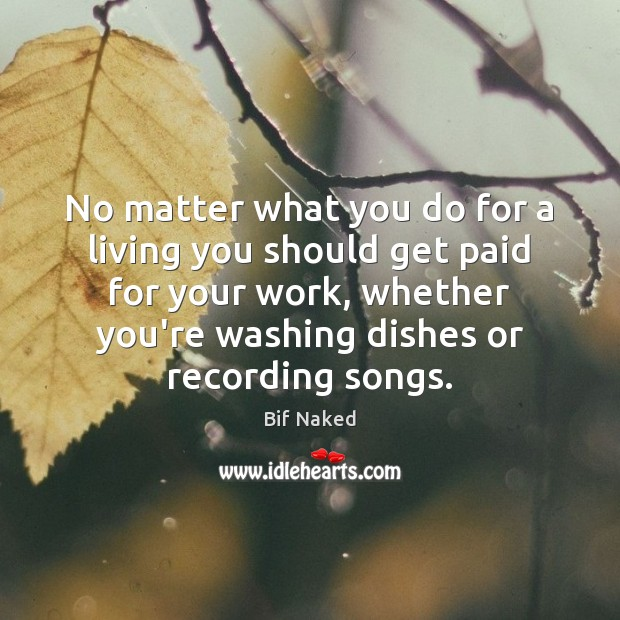 No matter what you do for a living you should get paid No Matter What Quotes Image