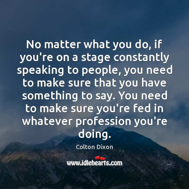 No matter what you do, if you're on a stage constantly speaking Image