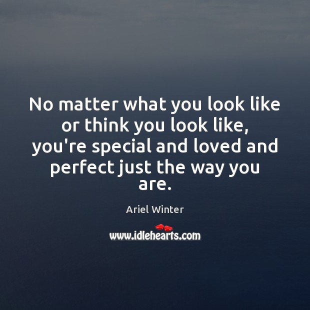 No matter what you look like or think you look like, you're Ariel Winter Picture Quote