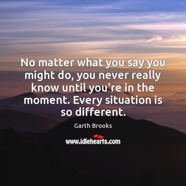 No matter what you say you might do, you never really know Image