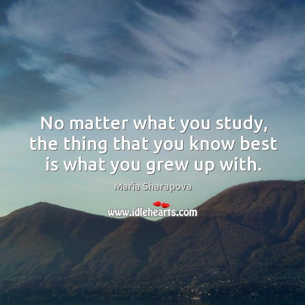 Image, No matter what you study, the thing that you know best is what you grew up with.