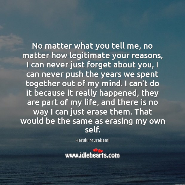 Image, No matter what you tell me, no matter how legitimate your reasons,