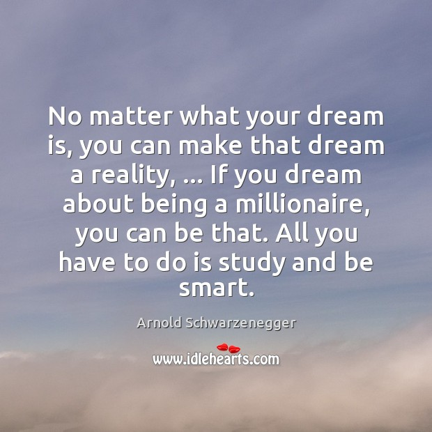 No matter what your dream is, you can make that dream a Image
