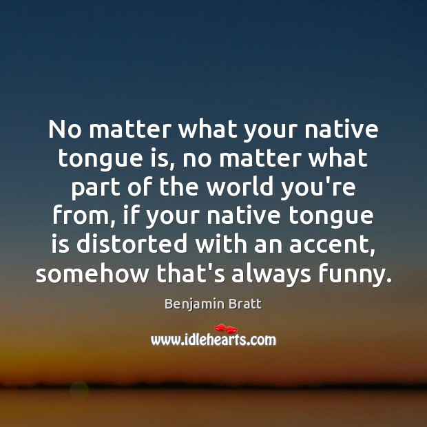Image, No matter what your native tongue is, no matter what part of