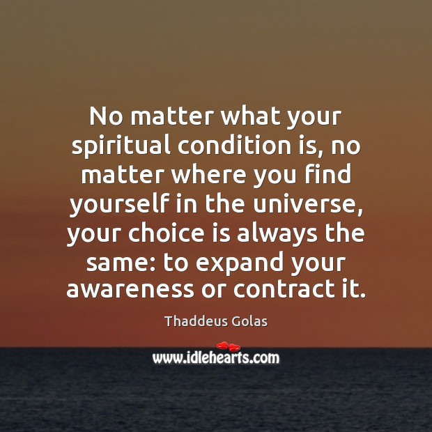 No matter what your spiritual condition is, no matter where you find Thaddeus Golas Picture Quote