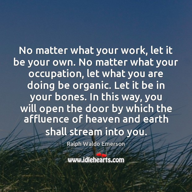 No matter what your work, let it be your own. No matter Image
