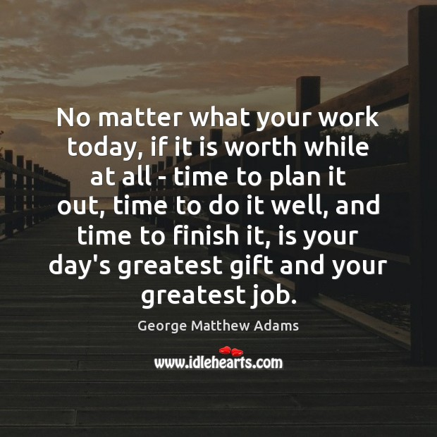 No matter what your work today, if it is worth while at Image