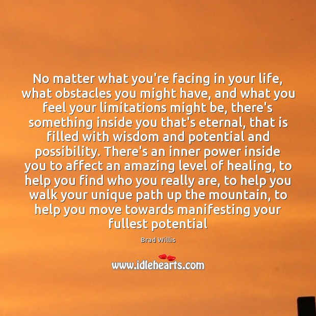 Image, No matter what you're facing in your life, what obstacles you might