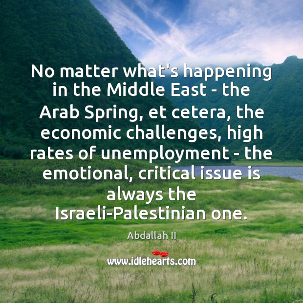 No matter what's happening in the Middle East – the Arab Spring, Spring Quotes Image