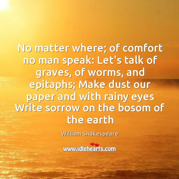No matter where; of comfort no man speak: Let's talk of graves, Image