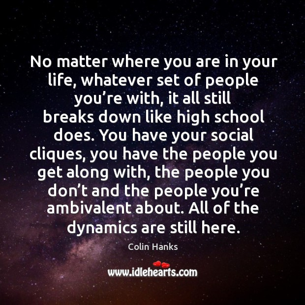 No matter where you are in your life, whatever set of people you're with, it all still breaks down Image