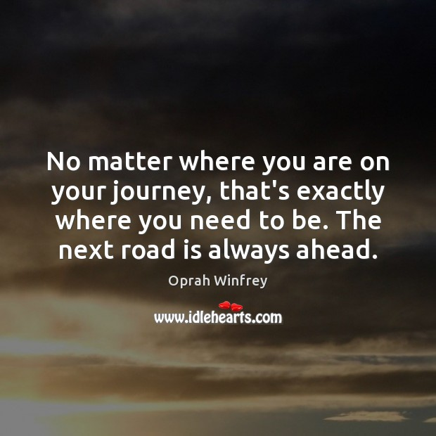 No matter where you are on your journey, that's exactly where you Oprah Winfrey Picture Quote