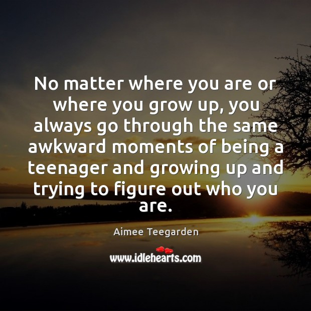 Image, No matter where you are or where you grow up, you always
