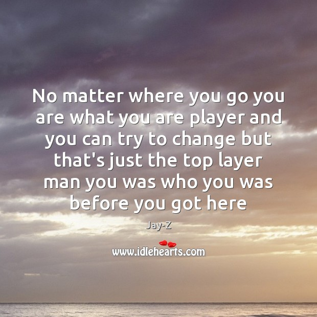 No matter where you go you are what you are player and Jay-Z Picture Quote