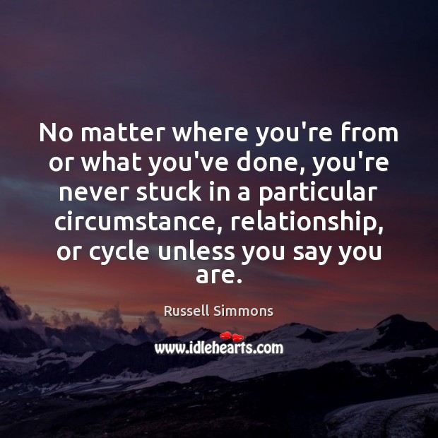 No matter where you're from or what you've done, you're never stuck Russell Simmons Picture Quote