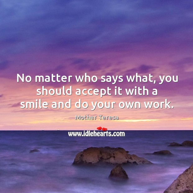 No matter who says what, you should accept it with a smile and do your own work. Image