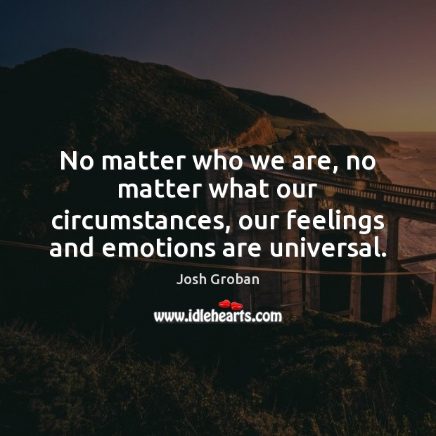 No matter who we are, no matter what our circumstances, our feelings Image