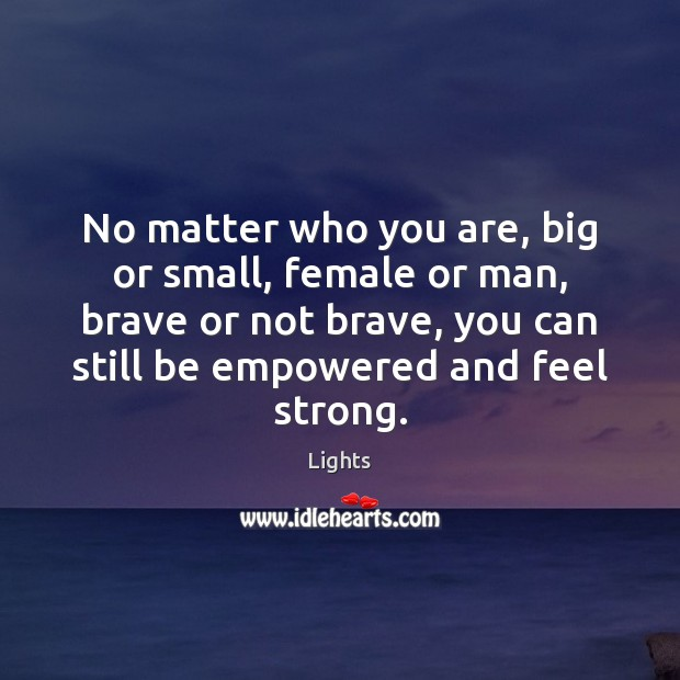 Image, No matter who you are, big or small, female or man, brave
