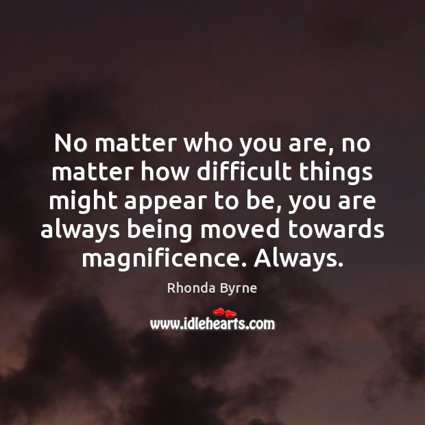 No matter who you are, no matter how difficult things might appear Image