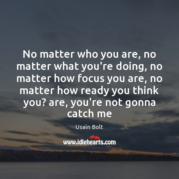 No matter who you are, no matter what you're doing, no matter Image