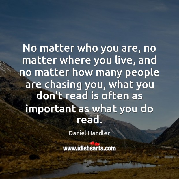 No matter who you are, no matter where you live, and no Daniel Handler Picture Quote