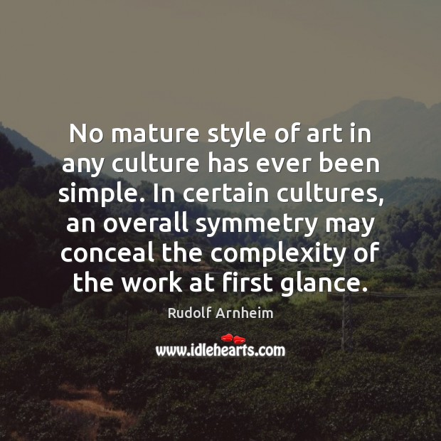 Image, No mature style of art in any culture has ever been simple.