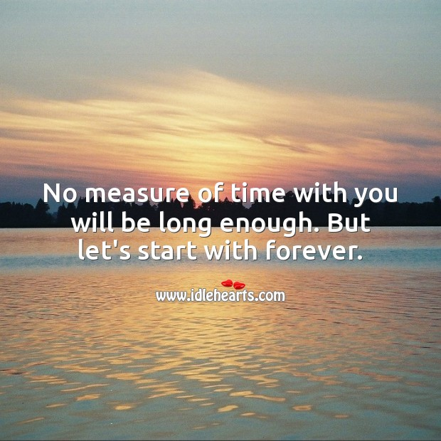 Image, No measure of time with you will be long enough. But let's start with forever.