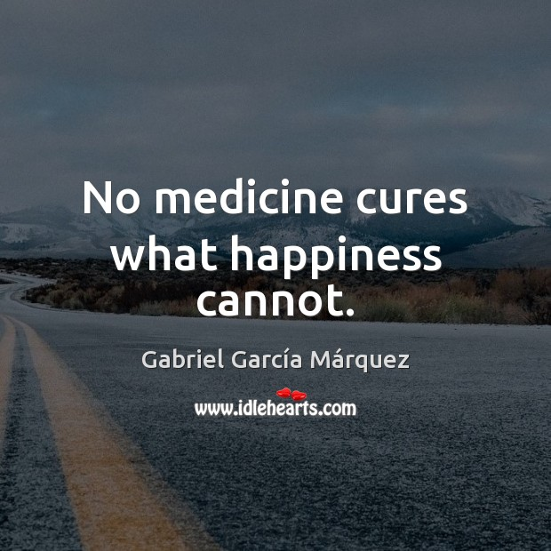 No medicine cures what happiness cannot. Image