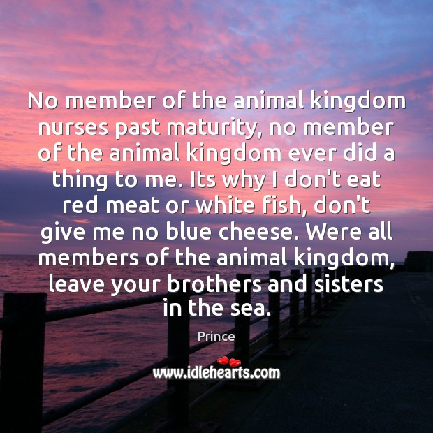 No member of the animal kingdom nurses past maturity, no member of Brother Quotes Image