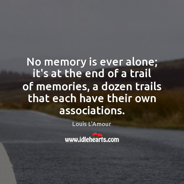 No memory is ever alone; it's at the end of a trail Image