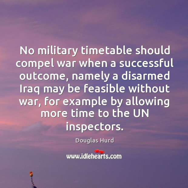 No military timetable should compel war when a successful outcome, namely a disarmed iraq may Image
