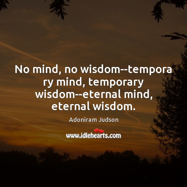 No mind, no wisdom–tempora ry mind, temporary wisdom–eternal mind, eternal wisdom. Image