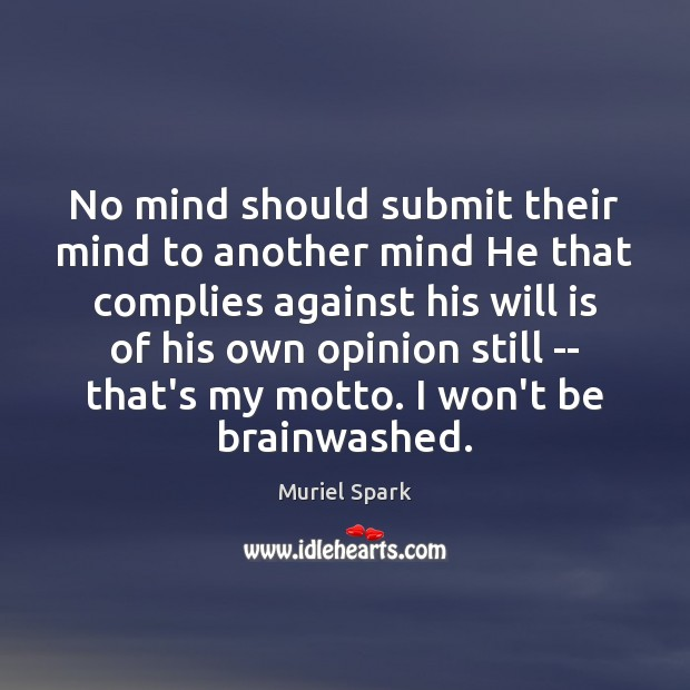 No mind should submit their mind to another mind He that complies Muriel Spark Picture Quote
